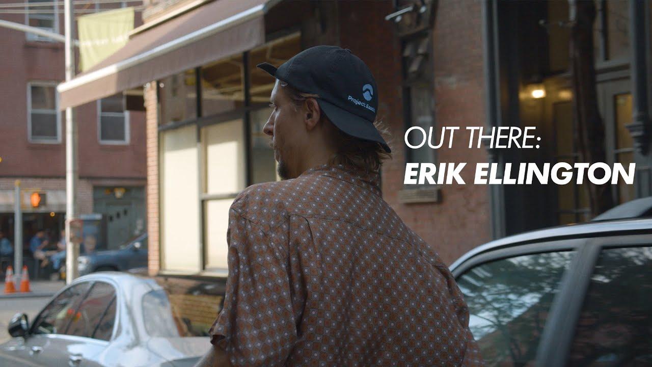 Out There: Erik Ellington