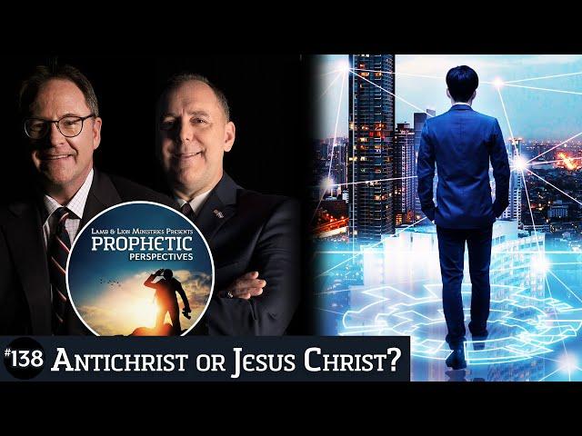 Antichrist or Jesus Christ? | Prophetic Perspectives #138
