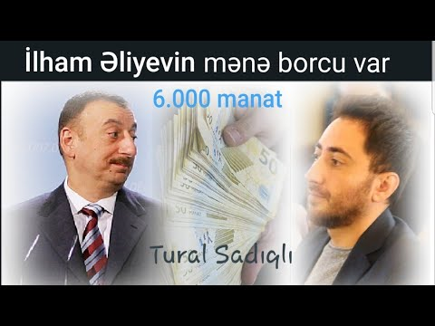 İlham Əliyev mənə 6 min manat borcludur, vermir - Tural Sadıqlı