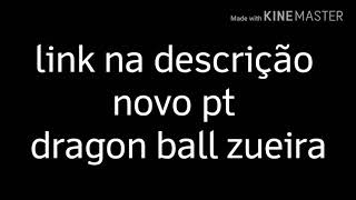 Novo vídeo pt Dragon ball zueira