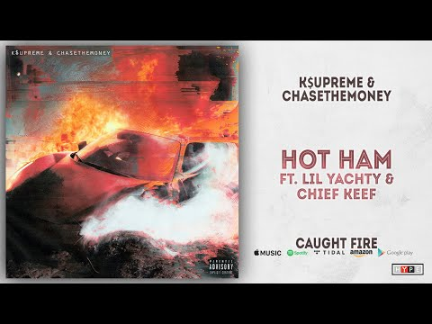 K$upreme & ChaseTheMoney - Hot Ham Ft. Lil Yachty & Chief Keef (Caught Fire)