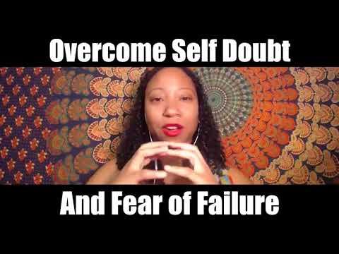 Overcome Self Doubt & Fear of Failure