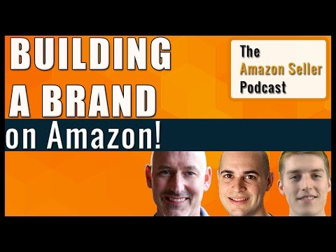 How To Sell On Amazon - The Amazon Seller Podcast  - Ep 1:  Building A Brand