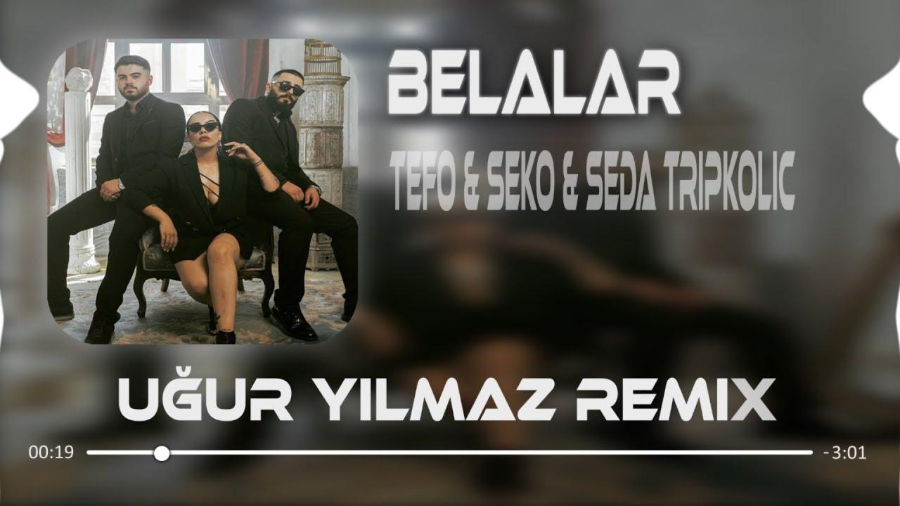 Tefo & Seko feat. Seda Tripkolic - Belalar (Uğur Yılmaz Remix)