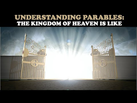 UNDERSTANDING PARABLES: THE KINGDOM OF HEAVEN IS LIKE