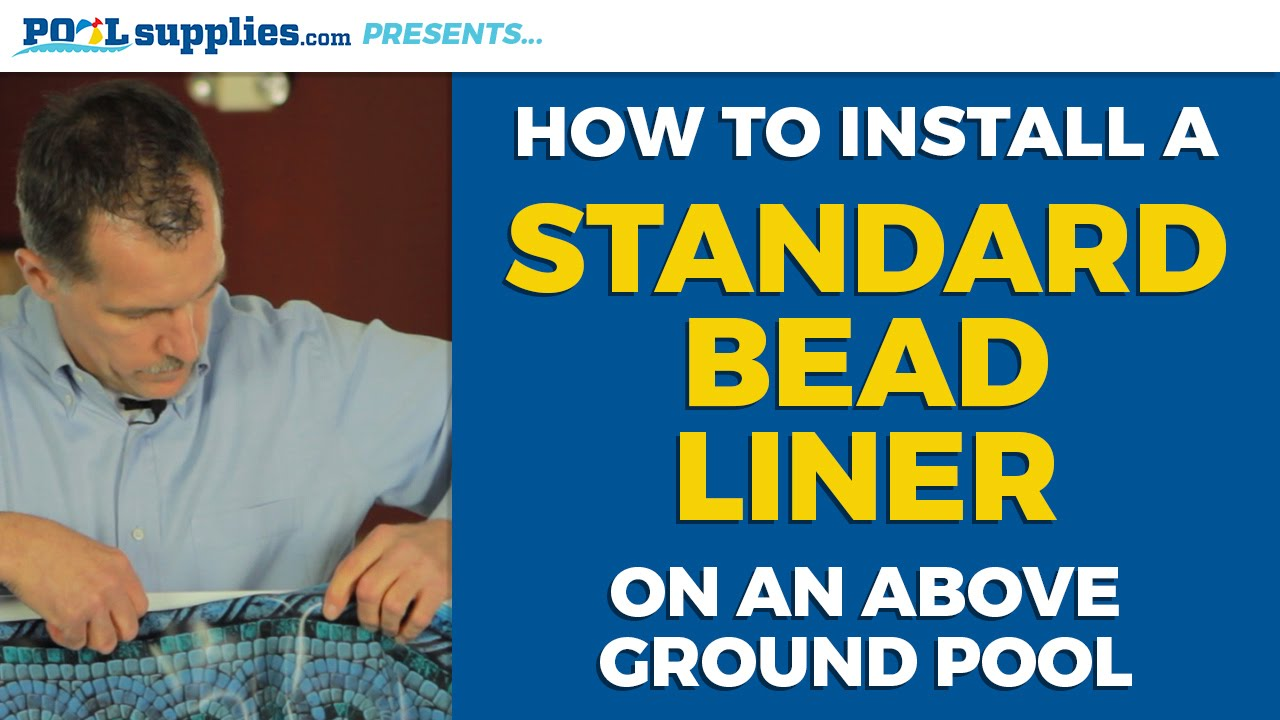 How To Install A Standard Bead Liner On Your Above Ground
