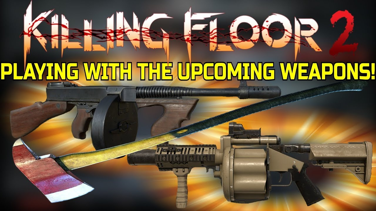 Killing Floor 2 Playing With The 3 New Weapons Early M32 Thompson Fire Axe Mod
