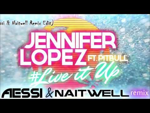 Jennifer Lopez & Pitbull - Live It Up (Aessi & Naitwell Remix Edit)