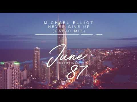 Michael Elliot  Never Give Up Radio Mix