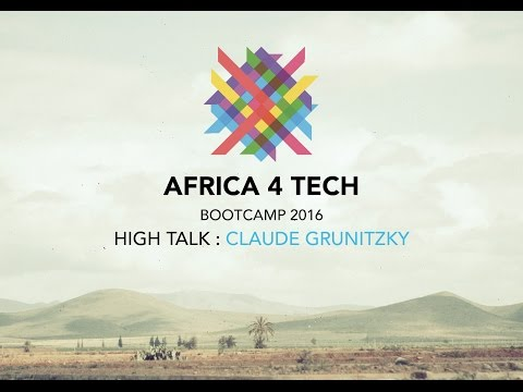 Africa 4 Tech bootcamp 2016 - HIGH TALK by Claude Grunitzky