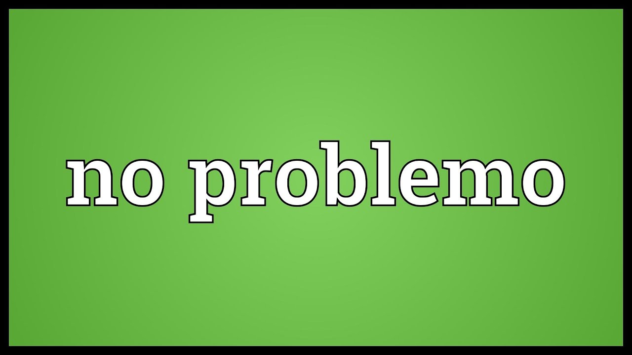 no problemo meaning youtube