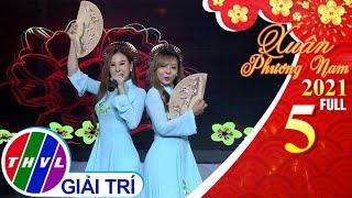 Xuân phương Nam 2021 – Tập 5 FULL: Xuân hi vọng | Thùy Trang, Nguyễn Phi Hùng, Đoan Trang,...