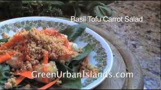 A Quick Healthy Salad Of Basil, Tofu, Carrots --- Garden-grown, Low-cost, High-pleasure