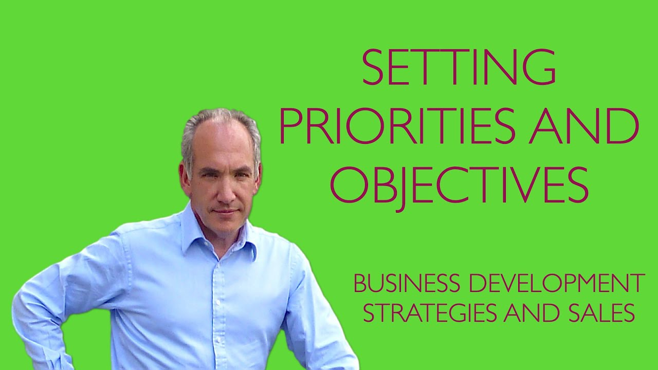 business development setting priorities and objectives business development setting priorities and objectives