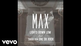 MAX - Lights Down Low (feat. Taka from ONE OK ROCK) (Official Audio)