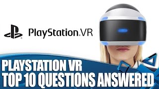 PS VR: Top 10 Questions Answered