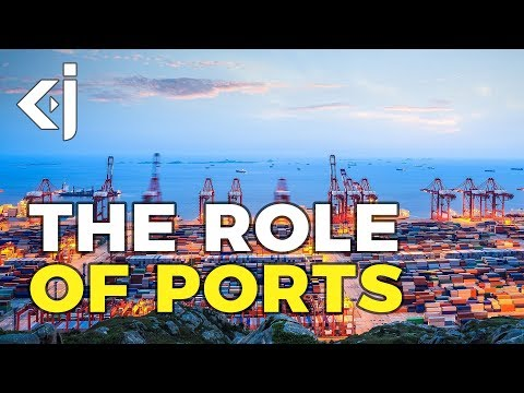 The Role of PORTS in the GLOBAL ECONOMY - KJ Vids
