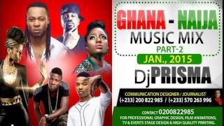 DJ Prisma - Hitz of Ghana, Naija Music Mix Part 2 -Jan. 2015