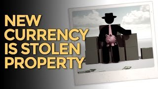 Your Currency Is Stolen Property - Mike Maloney