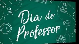 FELIZ DIA DO PROFESSOR/HOMENAGEM PARA OS PROFESSORES