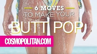 6 Moves to Get the Best Butt Ever | Cosmopolitan
