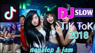 DJ TiK ToK SLOW 2018 1 jam non stop
