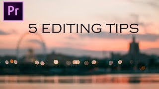 5 Premiere Pro Video Editing Tips (Adobe Premiere Pro CC Tutorial / How to)