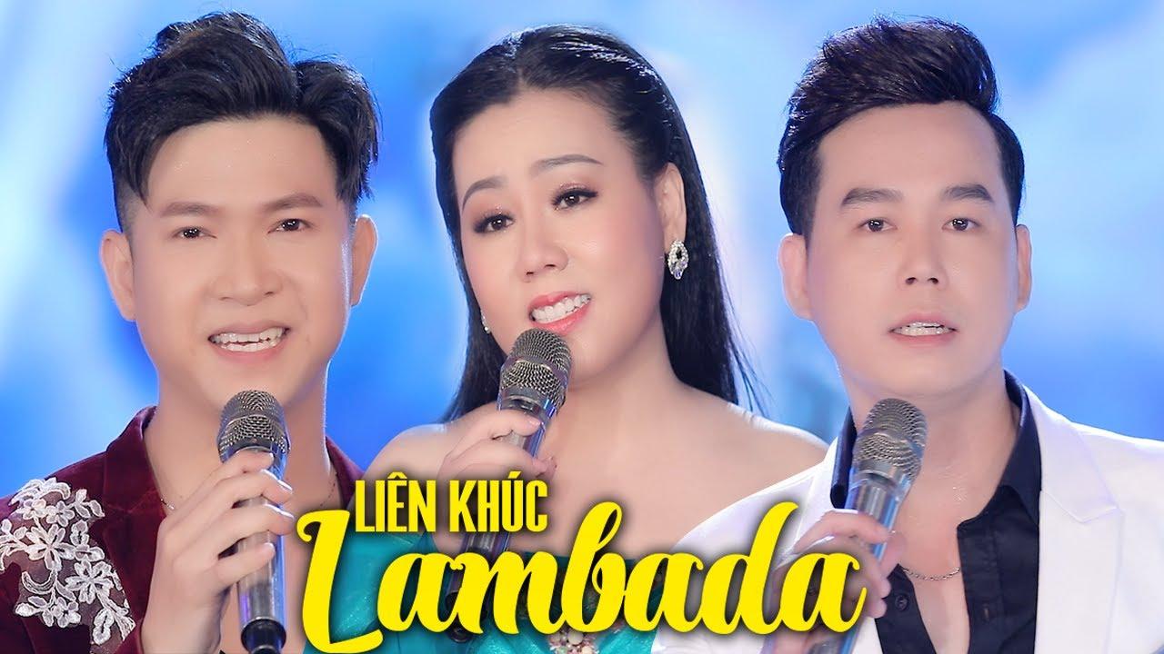LIÊN KHÚC LAMBADA - LƯU ÁNH LOAN FT THANH VINH, LEO MINH TUẤN