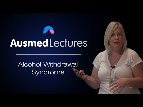Alcohol Withdrawal Syndrome   Karen-Ann Clarke   Ausmed Lectures