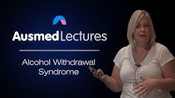 Alcohol Withdrawal Syndrome | Karen-Ann Clarke | Ausmed Lectures