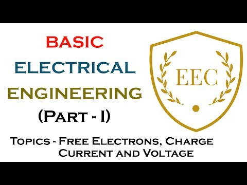 Basic Electrical Engineering (Part - 1) - Free Electrons,Charge, Current and Voltage