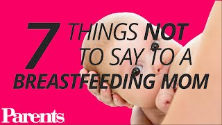 7 Things Not to Say to a Breastfeeding Mom | Parents