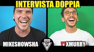 INTERVISTA DOPPIA - MURRY & MIKESHOWSHA