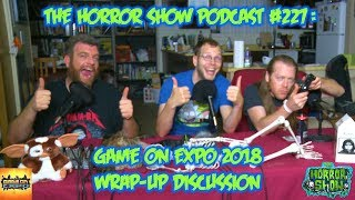The Horror Show Podcast #227: Game On Expo 2018 Wrap-Up