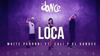 Loca - Maite Perroni feat Cali Y El Dandee (Coreografía) FitDance Life