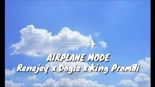 Airplane Mode - Renejay x Dogie x King Promdi
