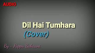 Dil Hai Tumhara | Cover By Pappu Sahaani