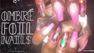 Acrylic Nails Tutorial | Ombre Foil a Nails