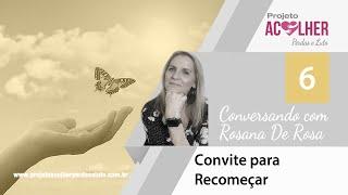 Tema 6 - Convite para recomeçar - Conversando com Rosana De Rosa