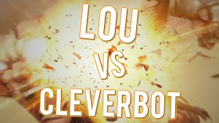 Lou vs Cleverbot!