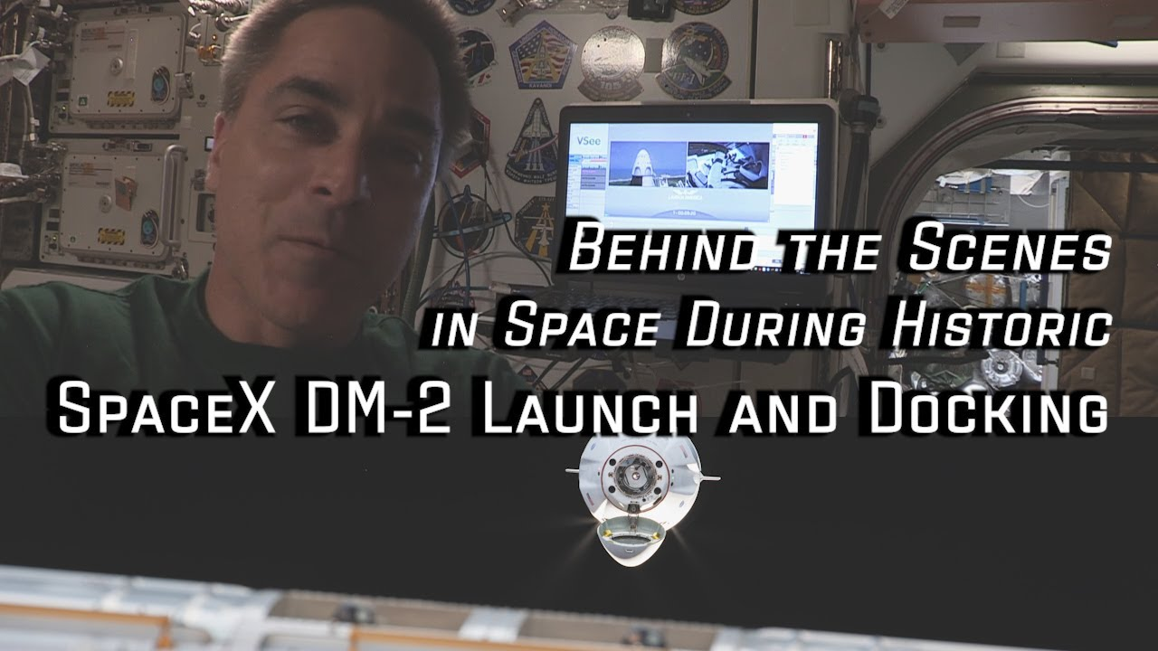 Behind the Scenes in Space During Historic SpaceX DM-2 Launch and Docking