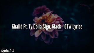 Khalid - OTW Ft. 6LACK, Ty Dolla $ign (Lyrics Video)