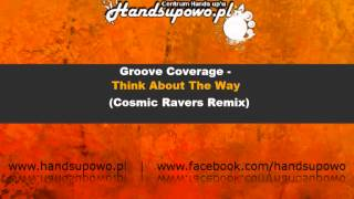 Groove Coverage - Think About The Way (Cosmic Ravers Remix)