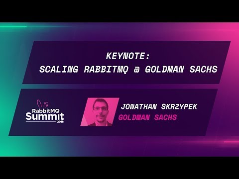 Keynote: Scaling RabbitMQ at Goldman Sachs - Jonathan Skrzypek