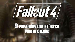 Fallout 4 - 9 powodów, dla których warto czekać.