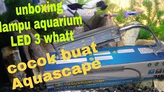 Unboxing lampu jepit Aquarium Led 3 W.