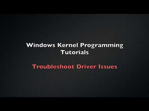 Windows Kernel Programming Tutorial 4 - Troubleshoot Driver Issues