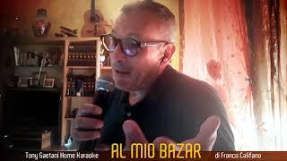Tony Gaetani - Al mio bazar (di F. Califano) Home Karaoke
