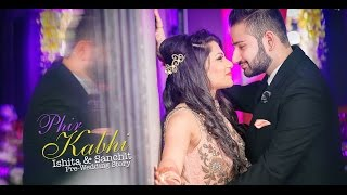 Phir Kabhi || Arijit Singh || Ishita & Sanchit || Latest Pre Wedding 2016 November || M.S. Dhoni