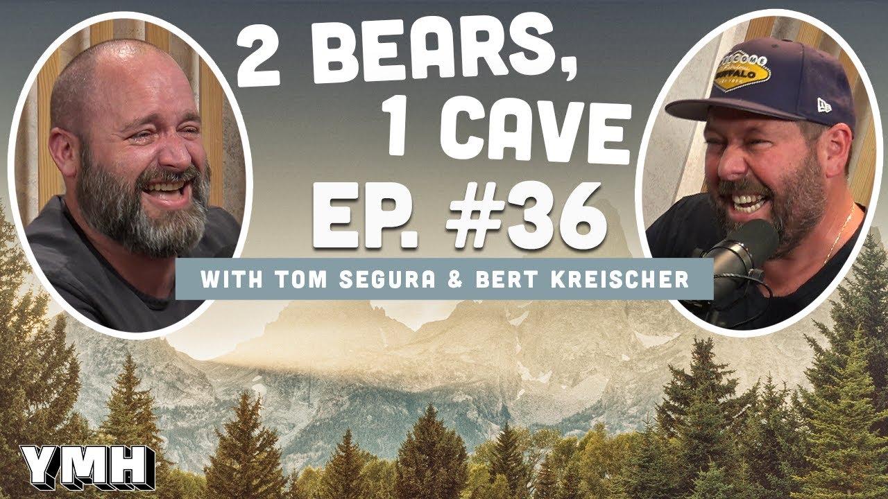 Ep. 36 | 2 Bears 1 Cave w/ Tom Segura & Bert Kreischer